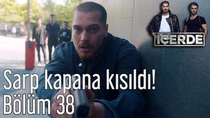 İçerde 38. Bölüm Sarp Kapana Kısıldı!
