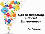 Carl Kruse Tips to Becoming a Social Entrepreneur