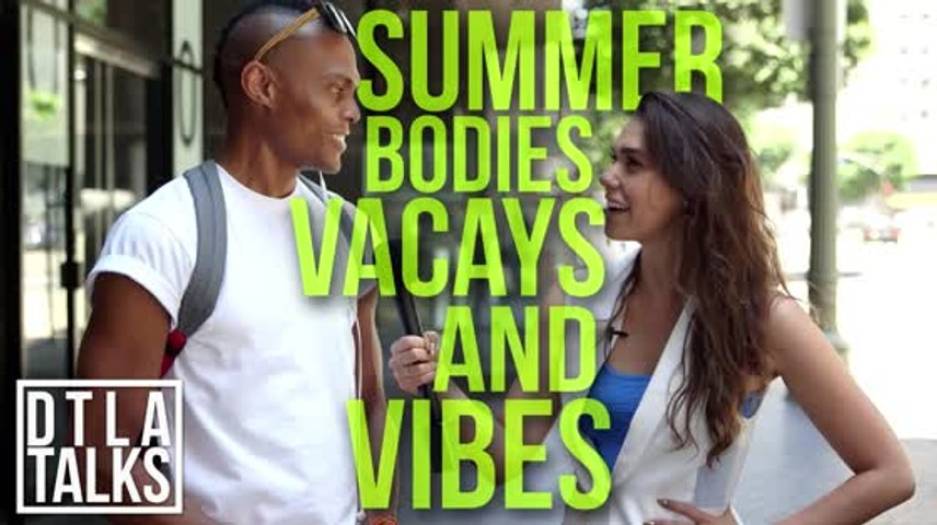 DTLA Talks: Summer Bodies, Vacays, and Vibes