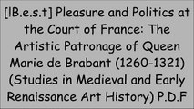 [lsUoI.!Best] Pleasure and Politics at the Court of France: The Artistic Patronage of Queen Marie de Brabant (1260-1321) (Studies in Medieval and Early Renaissance Art History) by Louis I. Hamilton [W.O.R.D]