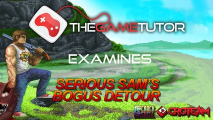 The Game Tutor Examines Serious Sam's Bogus Detour
