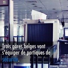 Les portiques de sécurité seront installés dans trois gares belges