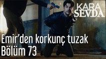 Kara Sevda 73. Bölüm Emir'den Korkunç Tuzak DD