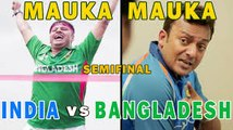 Mauka Mauka India vs Bangladesh Champions Trophy 2017 Chota Semi Final