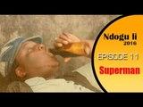 NDOGU LI 2016 EPISODE 11 - SUPERMAN
