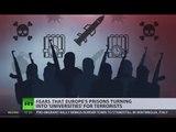 'Universities for terrorists' EU prisons turning into radicalization hotspots