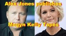 Alex Jones publishes Megyn Kelly Tapes