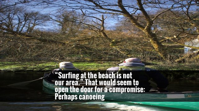 """""""Surfing at the beach is not our area."""" That would seem to open the door for a compromise: Perhaps canoeing"""