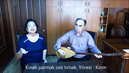 Kınalı parmak cez tırnak. Kırım Türküsü. ZAHİDE KUMBASAR. Yapım ve Yayın : CELÂL YILMAZ