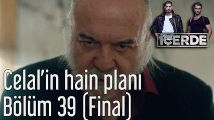 İçerde 39. Bölüm (Final) Celal'in Hain Planı