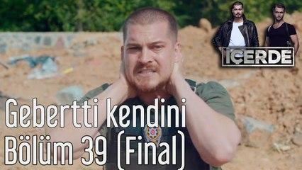 İçerde 39. Bölüm (Final) Final Gebertti Kendini