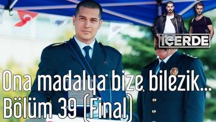 İçerde 39. Bölüm (Final) Ona Madalya Bize Bilezik Düştü