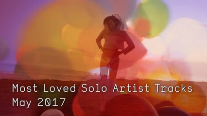 Top 10 Most Loved Solo Artist Tracks - May 2017