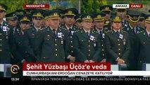 Şehit Yüzbaşı Üçöz'e veda: Cumhurbaşkanı Erdoğan'da oradaydı