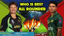 Shane Watson VS Abdul Razzaq ★★ Who is Best ALL ROUNDER..  Comment Ur Favorite.  Cricket Latest
