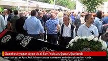 Gazeteci-yazar Ayşe Aral Son Yolculuğuna Uğurlandı