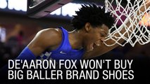 De'Aaron Fox Won't Buy Big Baller Brand Shoes