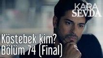 Kara Sevda 74. Bölüm (Final) Köstebek Kim?