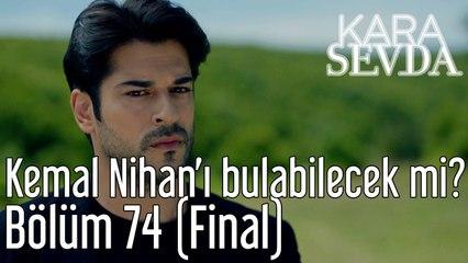 Kara Sevda 74. Bölüm (Final) Kemal Nihan'ı Bulabilecek mi?