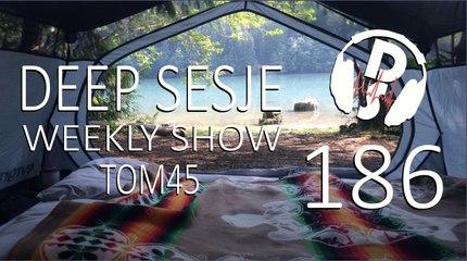 TOM45 pres. Deep Sesje Weekly Show 186