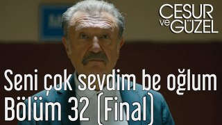 Cesur ve Guzel 32 Bolum Final Ben Seni Cok Sevdim Be Oglum
