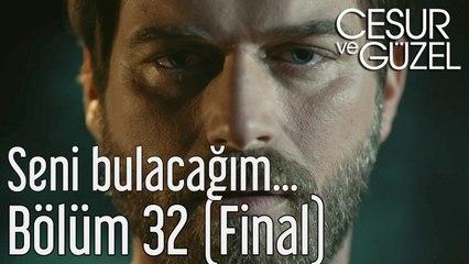Cesur ve Güzel 32. Bölüm (Final) Seni Bulacağım...