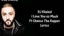 DJ Khaled - I Love You so Much Ft Chance The Rapper Lyrics