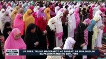 GLOBALITA: U.S. Pres. Trump, nagpaabot ng pagbati sa mga Muslim sa pagdiriwang ng Eid'l Fitr