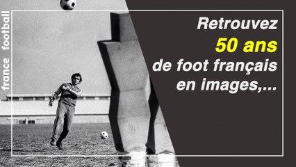 Hors-série : 50 ans de foot français