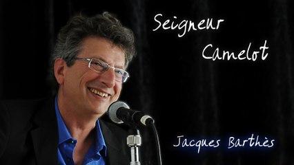 """Jacques Barthès : """"Seigneur Camelot""""      2' 58"""""""