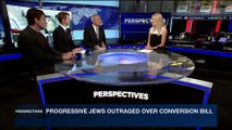 PERSPECTIVES | Progressive jews outraged over conversion bill | Thursday, June 29th 2017