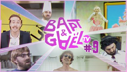 Bapt&Gael TV #9