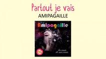 Amipagaille - Partout je vais - chanson pour enfants