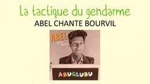 Abel chante Bourvil - La tactique du gendarme - chanson pour enfants