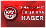 28 Haziran 2017 Kay Tv Haber