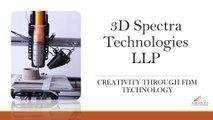 FDM 3D Printing Service - 3D Spectra Technologies LLP