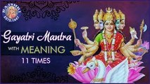 Gayatri Mantra With Meaning | गायत्री मंत्र 11 Times | Chanting By Brahmins | Peaceful Chants
