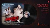 Lagan Tumse Laga Baithe Audio Song - Ajab Singh Ki Gajab Kahani - R