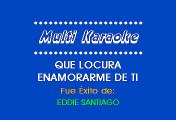 Eddie Santiago - Que Locura Enamorarme De Tí (Karaoke)