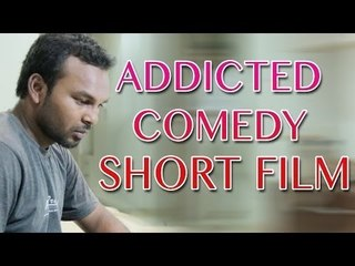 Addicted    Telugu Comedy Short Film 2015    By Bobby