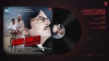 Lagan Tumse Laga Baithe Audio Song - Ajab Singh Ki Gajab Kahani - Rishi Prakash Mishra - T-Series