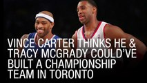 Vince Carter Thinks He And Tracy McGrady Could've Built A Championship Team In Toronto