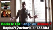Boris le LAY : ange ou démon ? Raphaël Zacharie de IZARRA