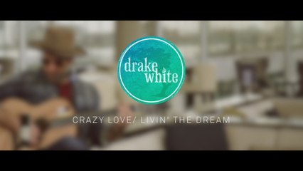 Drake White - Crazy Love / Livin' The Dream