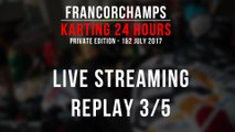24H Private Karting Francorchamps 2017 [LIVE replay 3/5]