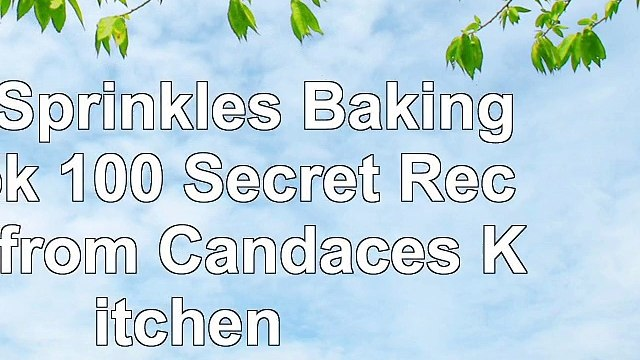 Read  The Sprinkles Baking Book 100 Secret Recipes from Candaces Kitchen  free book 82ff628a