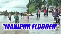Manipur flooded : Torrential rains inundate the state | Oneindia news