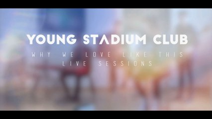 Young Stadium Club - Why We Love Like This
