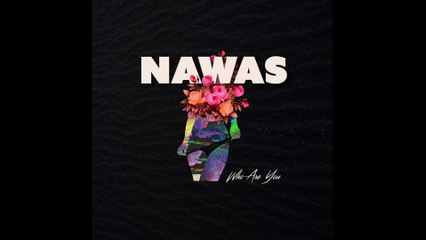 NAWAS - Who Are You