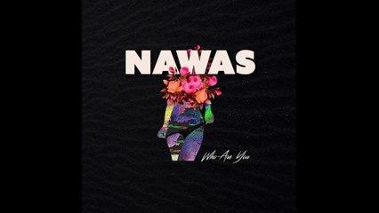 NAWAS - Who Are You